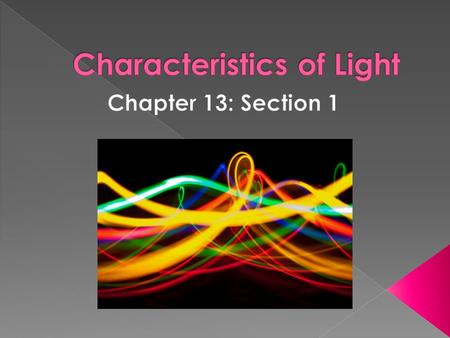  Explain important properties of the electromagnetic spectrum  Describe the important characteristics of light  Discuss and calculate the speed of.