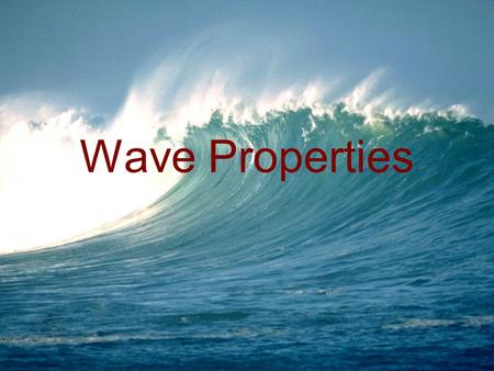 Wave Properties. S8P4. Students will explore the wave nature of sound and electromagnetic radiation. d. Describe how the behavior of waves is affected.
