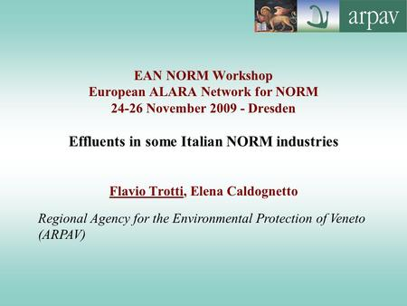 EAN NORM Workshop European ALARA Network for NORM 24-26 November 2009 - Dresden Effluents in some Italian NORM industries Flavio Trotti, Elena Caldognetto.