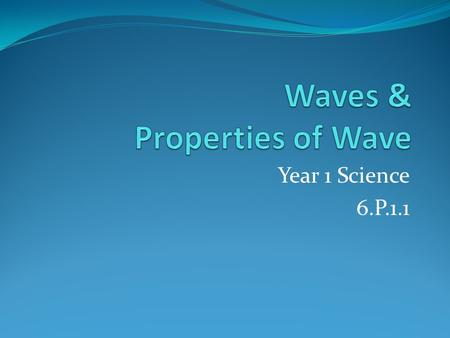 "Year 1 Science 6.P.1.1. What are waves? ""Moving energy"" Formed when a force causes vibrations through space or matter Vibrations form wavelike disturbances."