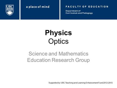 Physics Optics Science and Mathematics Education Research Group Supported by UBC Teaching and Learning Enhancement Fund 2012-2015 Department of Curriculum.