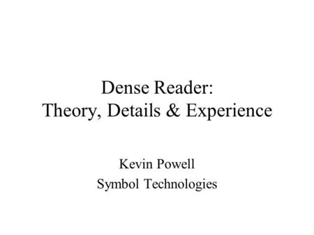 Dense Reader: Theory, Details & Experience Kevin Powell Symbol Technologies.