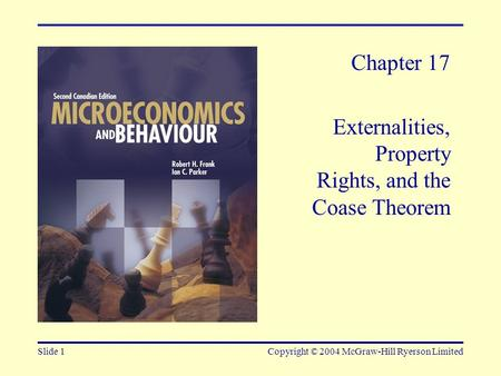 Slide 1Copyright © 2004 McGraw-Hill Ryerson Limited Chapter 17 Externalities, Property Rights, and the Coase Theorem.