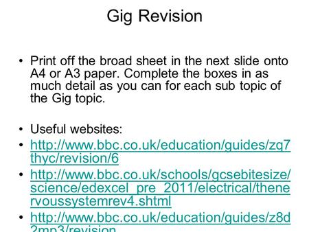 Gig Revision Print off the broad sheet in the next slide onto A4 or A3 paper. Complete the boxes in as much detail as you can for each sub topic of the.