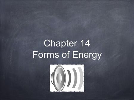 Chapter 14 Forms of Energy. What is Sound Energy? is a wave of vibrations that spreads from its source. As sound travels through a material, the molecules.
