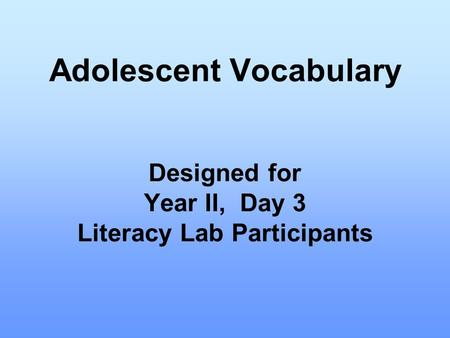 Adolescent Vocabulary Designed for Year II, Day 3 Literacy Lab Participants.