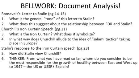 "BELLWORK: Document Analysis! Roosevelt's Letter to Stalin (pg.14-15) 1.What is the general ""tone"" of this letter to Stalin? 2.What does this suggest about."