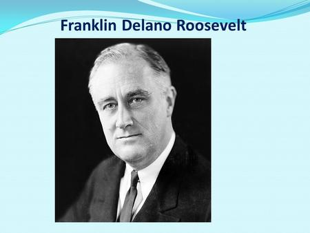 Franklin Delano Roosevelt. Franklin Delano Roosevelt The future president was born into a wealthy and respectable family of James Roosevelt, whose ancestors.
