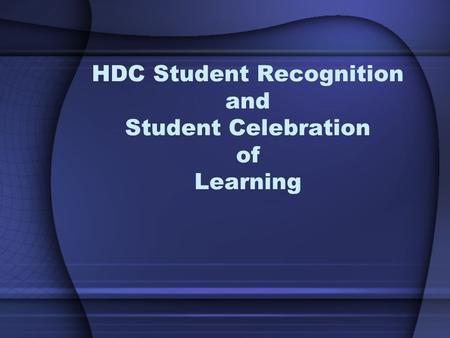HDC Student Recognition and Student Celebration of Learning.