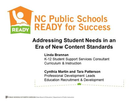 Addressing Student Needs in an Era of New Content Standards Linda Brannan K-12 Student Support Services Consultant Curriculum & Instruction Cynthia Martin.