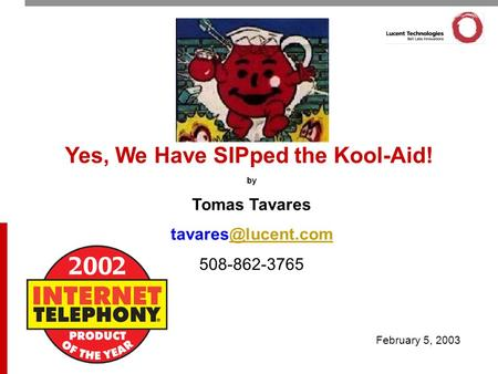 February 5, 2003 Yes, We Have SIPped the Kool-Aid! by Tomas Tavares 508-862-3765.