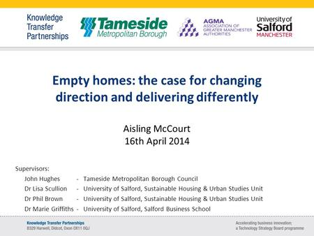 Empty homes: the case for changing direction and delivering differently Aisling McCourt 16th April 2014 Supervisors: John Hughes Dr Lisa Scullion Dr Phil.