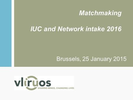 Matchmaking IUC and Network intake 2016 Brussels, 25 January 2015.