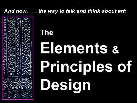 And now.... the way to talk and think about art: The Elements & Principles of Design.