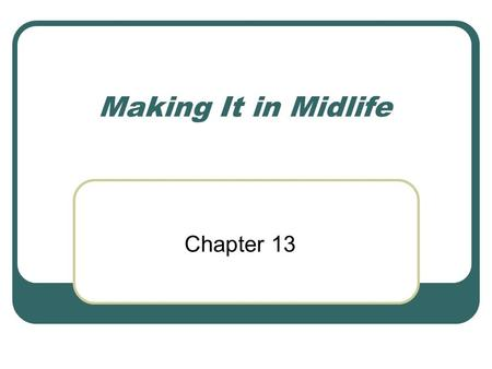 Making It in Midlife Chapter 13. When you hear that a person is celebrating their 40 th birthday, what do you think?