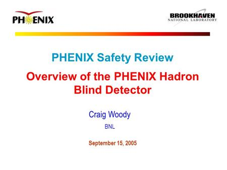 PHENIX Safety Review Overview of the PHENIX Hadron Blind Detector Craig Woody BNL September 15, 2005.