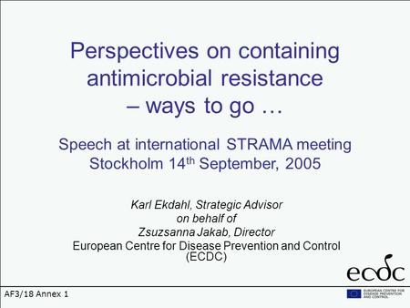 Perspectives on containing antimicrobial resistance – ways to go … Karl Ekdahl, Strategic Advisor on behalf of Zsuzsanna Jakab, Director European Centre.