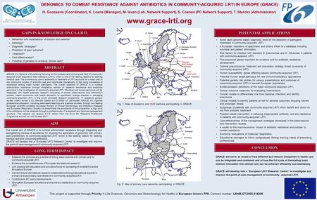 GENOMICS TO COMBAT RESISTANCE AGAINST ANTIBIOTICS IN COMMUNITY-ACQUIRED LRTI IN EUROPE (GRACE) H. Goossens (Coordinator), K. Loens (Manager), M. Ieven.