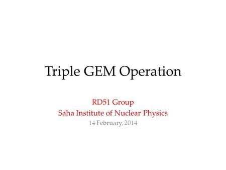 RD51 Group Saha Institute of Nuclear Physics 14 February, 2014