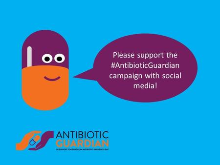 What is #AntibioticGuardian? Antibiotic GuardianAntibiotic Guardian is a pledge campaign which supports the UK 5 year AMR strategy, forms a key part of.
