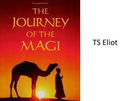 TS Eliot. The speaker is one of the three wise men who attended Jesus' birth. He describes the difficulties of the journey, through villages.