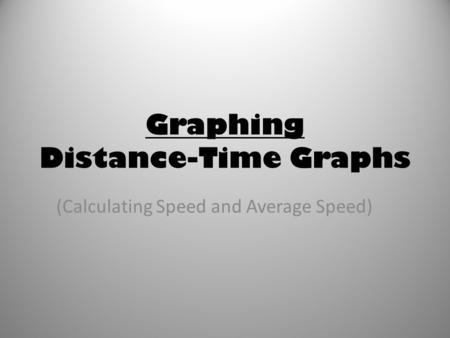 Graphing Distance-Time Graphs (Calculating Speed and Average Speed)