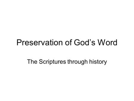 Preservation of God's Word The Scriptures through history.