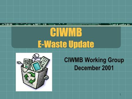 1 CIWMB E-Waste Update CIWMB Working Group December 2001.