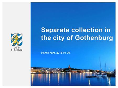 Separate collection in the city of Gothenburg Henrik Kant, 2016-01-29.
