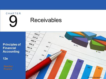 Needles Powers Principles of Financial Accounting 12e Receivables 9 C H A P T E R ©human/iStockphoto.