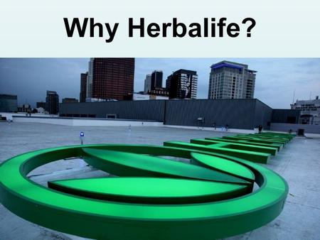 Why Herbalife?. A Global Success Story Founded in 1980 by Mark Hughes - passion to assist people with healthy weight management 35 years in Business.