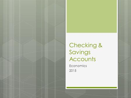 Checking & Savings Accounts Economics 2015. What is a Checking Account?  Common financial service used by many consumers (a place to keep money)  Funds.