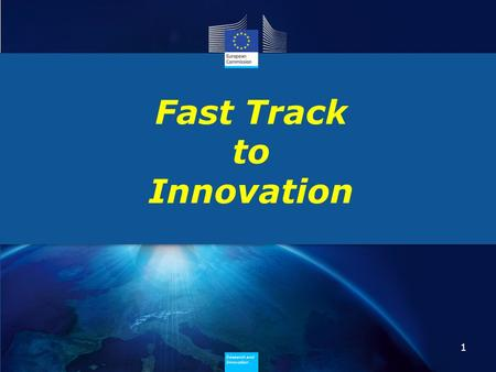 Research and Innovation Research and Innovation Fast Track to Innovation 1.