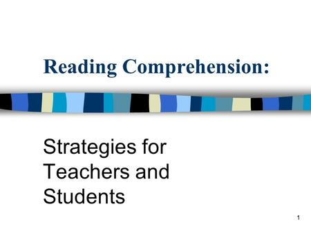 1 Reading Comprehension: Strategies for Teachers and Students.