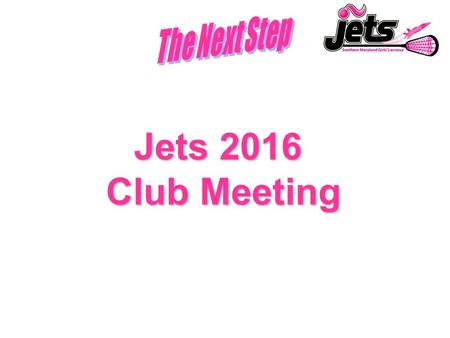 "Jets 2016 Club Meeting. Get your questions ready –Hopefully you have already read ""About Jets"" on www.jetslax.com Please hold questions until the end."