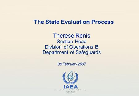 The State Evaluation Process Therese Renis Section Head Division of Operations B Department of Safeguards 08 February 2007.