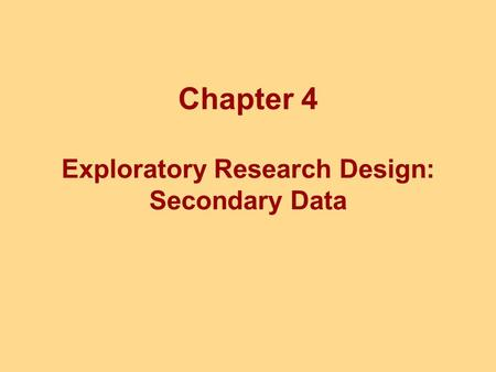 Chapter Four Chapter 4 Exploratory Research Design: Secondary Data.