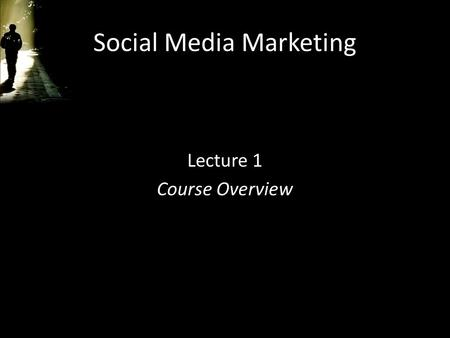 Social Media Marketing Lecture 1 Course Overview.