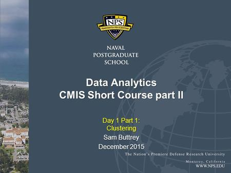 Data Analytics CMIS Short Course part II Day 1 Part 1: Clustering Sam Buttrey December 2015.
