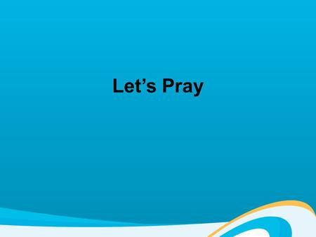 Let's Pray. What is prayer? Colossians 4:2 Devote yourselves to prayer, being watchful and thankful Philippians 4:6-7 Do not be anxious about anything,