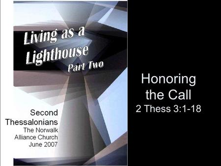 Honoring the Call 2 Thess 3:1-18.  HONORING THE CALL IS THE BOTTOM LINE FOR THOSE LIVING AS A LIGHTHOUSE.