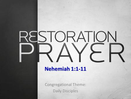 Nehemiah 1:1-11 Congregational Theme: Daily Disciples.