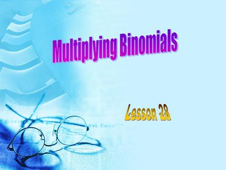 Multiplying Binomials each each otherTo multiply two Binomials – each term in each binomial needs to be multiplied by each other. FOIL helps you keep.