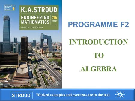 STROUD Worked examples and exercises are in the text 1 STROUD Worked examples and exercises are in the text Programme F2: Introduction to algebra PROGRAMME.