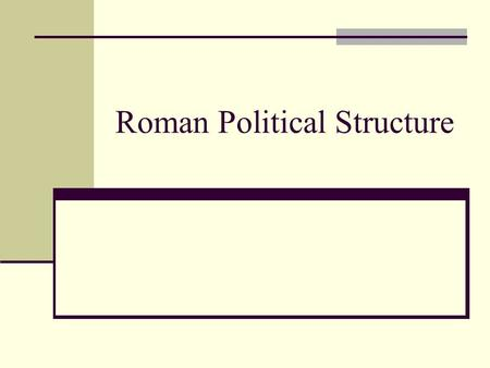 Roman Political Structure. SENATE Most powerful governmental institution in Rome during the Republic Made up of 300 members Descended from the ancient.