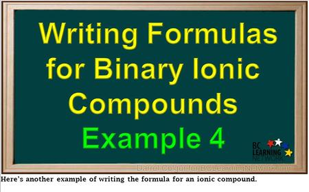 Here's another example of writing the formula for an ionic compound.