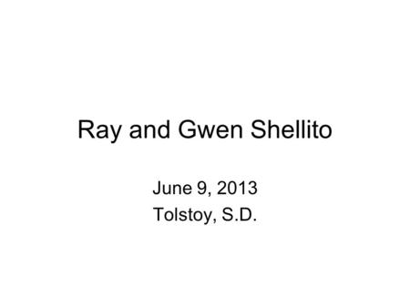 Ray and Gwen Shellito June 9, 2013 Tolstoy, S.D..