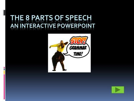 Click on one of the eight parts of speech listed below to view a slide with a description, example, and video of that particular part of speech. Home.