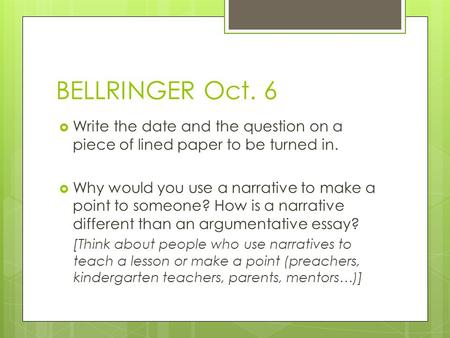 BELLRINGER Oct. 6  Write the date and the question on a piece of lined paper to be turned in.  Why would you use a narrative to make a point to someone?