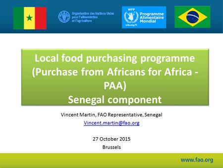 Local food purchasing programme (Purchase from Africans for Africa - PAA) Senegal component Vincent Martin, FAO Representative, Senegal